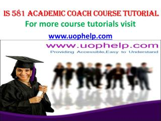 IS 581(ASH) Academic Coach/uophelp