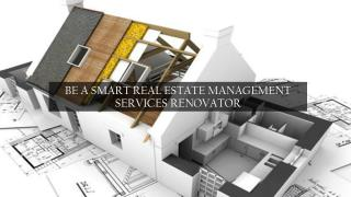 BE A SMART REAL ESTATE MANAGEMENT SERVICES RENOVATOR