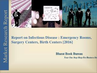 Report on Infectious Disease : Physician Offices, Emergency Rooms, Surgery Centers, Birth Centers [2016]