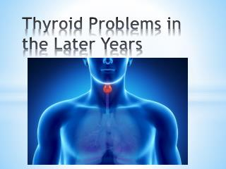 Thyroid Problems in the Later Years
