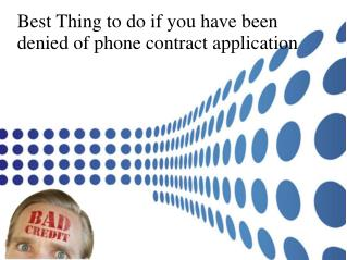 Best Thing to do if you have been denied of phone contract application