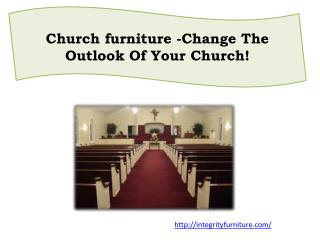 Church furniture -Change The Outlook Of Your Church