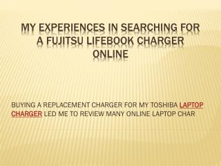 MY EXPERIENCES IN SEARCHING FOR A FUJITSU LIFEBOOK CHARGER ONLINE