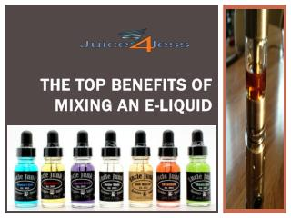 The Top Benefits of Mixing an E-Liquid
