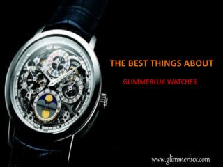 The Best Things About Glimmerlux Watches