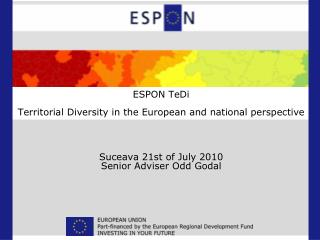 ESPON TeDi  Territorial Diversity in the European and national perspective     Suceava 21st of July 2010 Senior Adviser