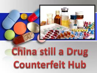 China still a Drug Counterfeit Hub