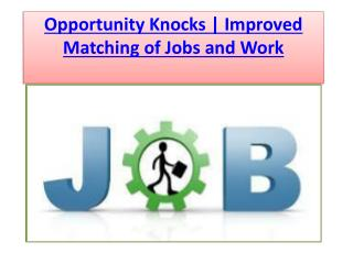 Opportunity Knocks | Improved Matching of Jobs and Work