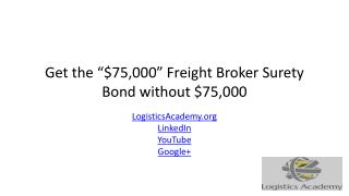 Get the $75,000 Freight Broker Surety Bond Without $75,000