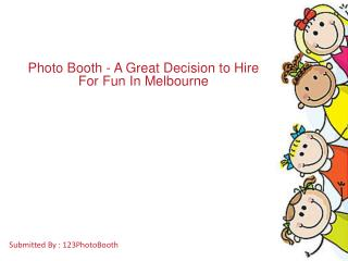 Photo Booth - A Great Decision to Hire For Fun In Melbourne