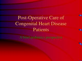 Post-Operative Care of Congenital Heart Disease Patients