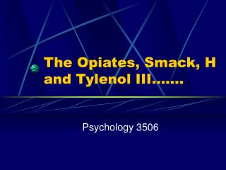 The Opiates, Smack, H and Tylenol III…….