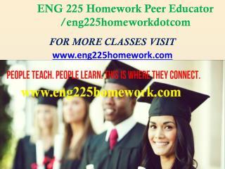 ENG 225 Homework Peer Educator /eng225homeworkdotcom