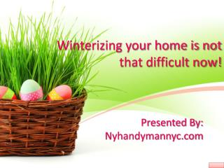Winterizing Your Home Is Not That Difficult Now!
