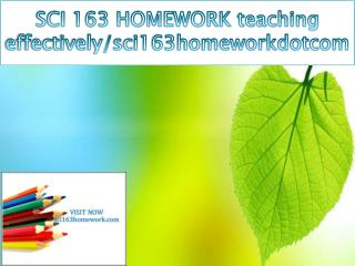 SCI 163 HOMEWORK teaching effectively/sci163homeworkdotcom