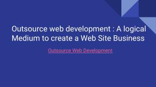 Outsource web development - A logical Medium to create a Web Site Business