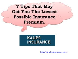 7 Tips That May Get You The Lowest Possible Insurance Premium.