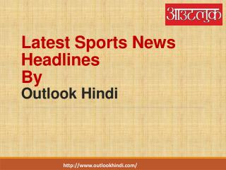 All Current Sports News in Hindi at Outlook Hindi