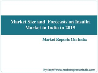 Market Size and  Forecasts on Insulin Market in India to 2019