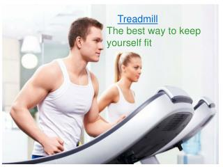 Treadmill : The best way to keep yourself fit