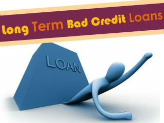 Long Term Bad Credit Loans Simply And Easy Financial Aid For The Bad Creditors