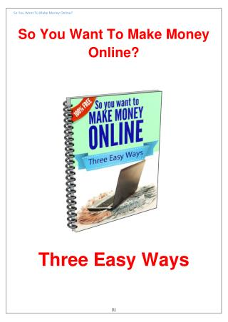 So You Want To Make Money Online – Three Easy Ways