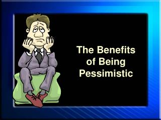 The Benefits of Being Pessimistic