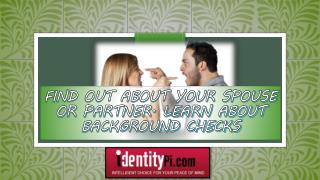 Find out about your spouse or partner. Learn about background checks