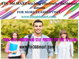 FIN  366 MART teaching effectively/ fin366mart dotcom