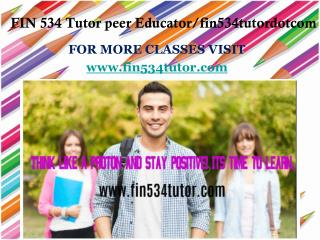 FIN 534 Tutor peer Educator/fin534tutordotcom
