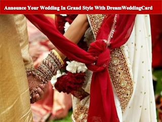 Announce Your Wedding In Grand Style With DreamWeddingCard