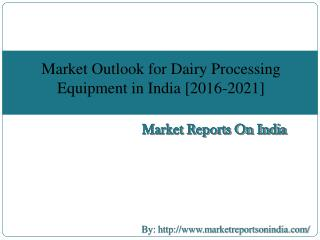 Market Outlook for Dairy Processing Equipment in India [2016-2021]