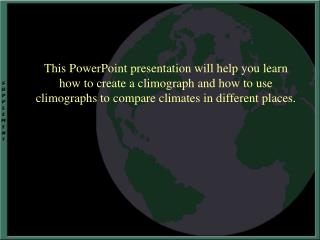 This PowerPoint presentation will help you learn how to create a climograph and how to use climographs to compare climat