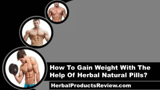 How To Gain Weight With The Help Of Herbal Natural Pills?