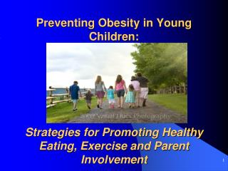 Preventing Obesity in Young Children:  Strategies for Promoting Healthy Eating, Exercise and Parent Involvement