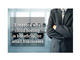 5 reasons why cloud hosting is beneficial for small businesses