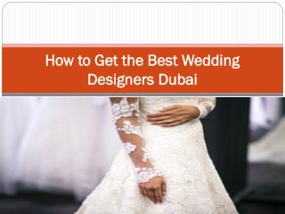 How to Get the Best Wedding Designers Dubai