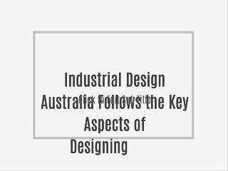 Industrial Design Australia Follows the Key Aspects of Designing