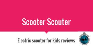 Electric Scooter For Kids Reviews - Scooter Scouter