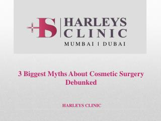 3 Biggest Myths About Cosmetic Surgery Debunked