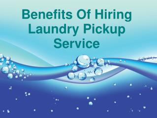 Benefits Of Hiring Laundry Pickup Service