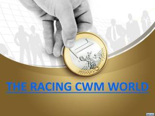 THE RACING CWM WORLD UPDATES