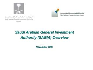 Saudi Arabian General Investment Authority (SAGIA) Overview November 2007