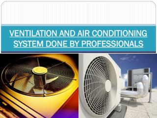 VENTILATION AND AIR CONDITIONING SYSTEM DONE BY PROFESSIONALS