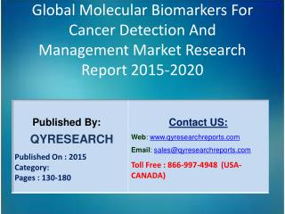 Global Molecular Biomarkers For Cancer Detection And Management Market 2015 Industry Growth, Trends, Development, Resear