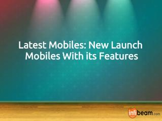 Latest Mobiles: New Launch Mobiles With its Features