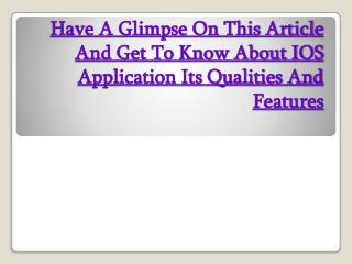 Have A Glimpse On This Article And Get To Know About IOS Application Its Qualities And Features