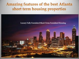 Amazing features of the best Atlanta short term housing properties