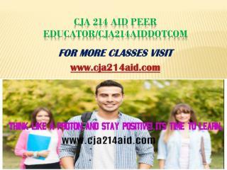 CJA 214 Aid Peer Educator/cja214aiddotcom