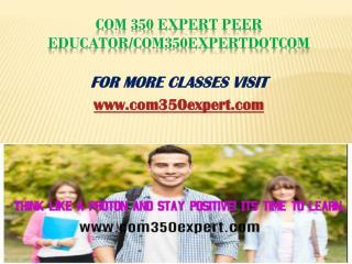 COM 350 Expert Peer Educator/com350expertdotcom